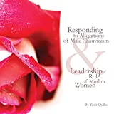 Responding to Allegations of Male Chauvinism and Leadership Role of Muslim Women, Vol. 1: Responding to Allegations of Male Chauvinism