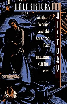 Half Sisters of History: Southern Women and the American Past
