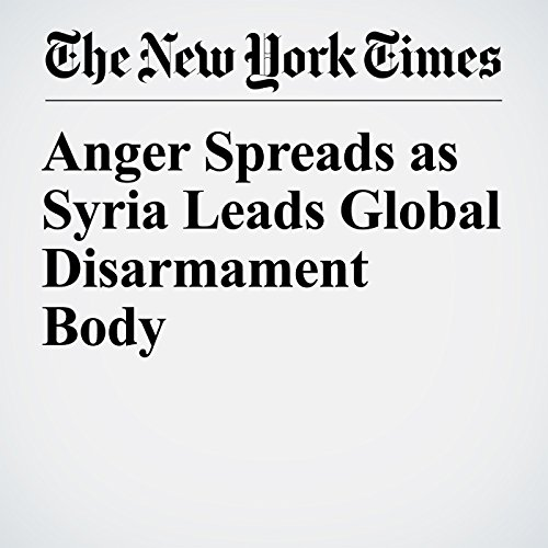 Anger Spreads as Syria Leads Global Disarmament Body copertina
