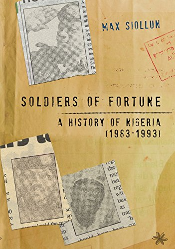 Soldiers of Fortune: A History of Nigeria (1983-1993) by [Max Siollun]