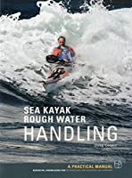 Sea Kayak Rough Water Handling: A Practical Manual, Essential Knowledge for Intermediate and Advanced Sea Kayakers
