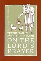 Tertullian, Cyprian, And Origen On The Lord's Prayer (ST. VLADIMIR'S SEMINARY PRESS POPULAR PATRISTICS SERIES)