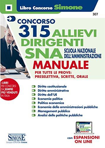 315 Allievi Dirigenti Sna Scuola Nazionale Dell'amministrazione - Manuale Per Tutte Le Prove Preselettiva, Scritta E Orale