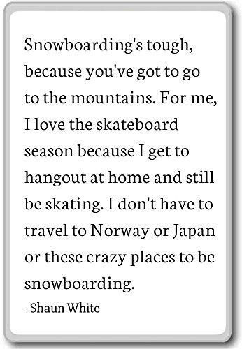 Snowboarding's Tough - Imán para nevera, diseño de citas de Shaun White, Blanco