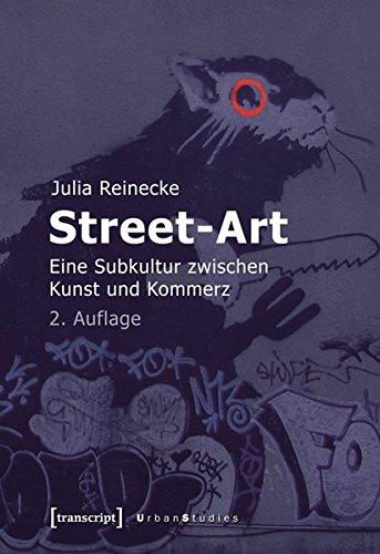 Street-Art: Eine Subkultur zwischen Kunst und Kommerz (Urban Studies)