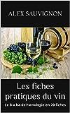 Les fiches pratiques du vin: Le b-a.ba de l'œnologie en 20 fiches