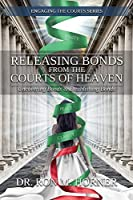 Releasing Bonds from the Courts of Heaven