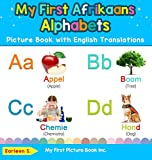 My First Afrikaans Alphabets Picture Book with English Translations: Bilingual Early Learning & Easy Teaching Afrikaans Books for Kids (1) (Teach & Learn Basic Afrikaans Words for Children)