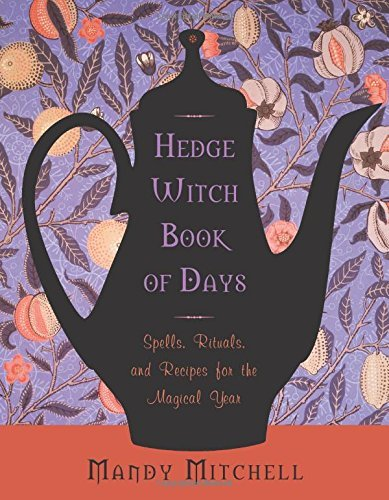 Hedgewitch Book of Days: Spells, Rituals, and Recipes for the Magical Year by Mandy Mitchell (2014-10-01)