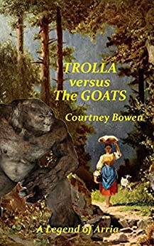 TROLLA versus The GOATS: A Legend of Arria by [Courtney Bowen]