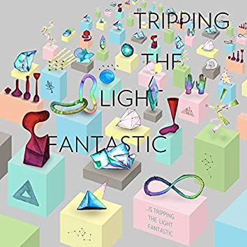 Is Tripping the Light Fantastic