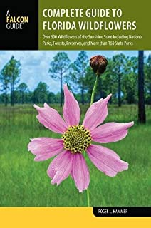 Complete Guide to Florida Wildflowers: Over 600 Wildflowers of the Sunshine State including National Parks, Forests, Preserves, and More than 160 State Parks (Wildflowers in the National Parks Series)