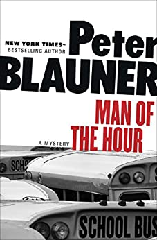 Man of the Hour: A Mystery by [Peter Blauner]