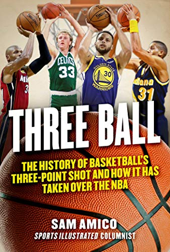 Three Ball: The History of Basketball's Three-Point Shot and How it Has Taken Over the NBA