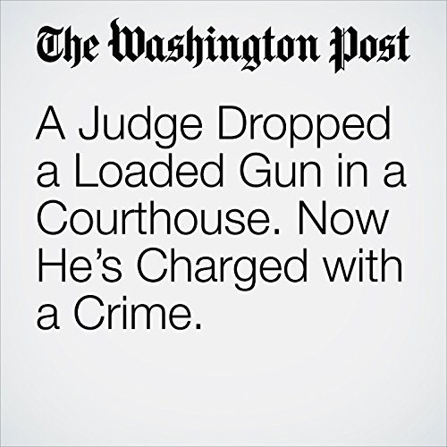 A Judge Dropped a Loaded Gun in a Courthouse. Now He's Charged with a Crime. copertina