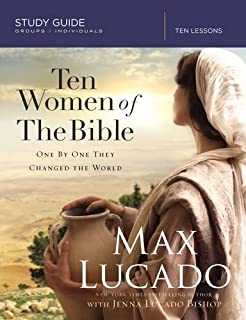 Ten Women of the Bible: One by One They Changed the World (Study Guide)
