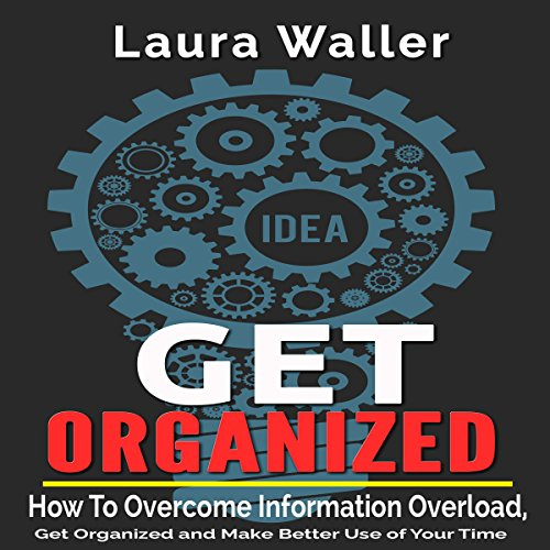 Get Organized: How to Overcome Information Overload, Get Organized and Make Better Use of Your Time Titelbild