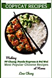 Copycat Recipes: Making PF Chang's, Panda Express & Pei Wei Most Popular Chinese Recipes at Home (Famous Restaurant Copycat Cookbooks)
