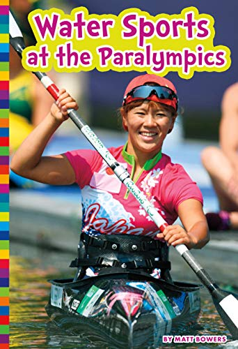 Compare Textbook Prices for Water Sports at the Paralympics Paralympic Sports  ISBN 9781681525563 by Bowers, Matt