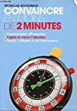 Convaincre en moins de 2 minutes - Communiquer efficacement, capter et retenir l'attention, savoir s'adapter à son interlocuteur. - Marabout - 01/01/2009