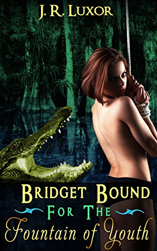 Book: Bridget Bound for the Fountain of Youth (Bridget series Book 3) by J.R. Luxor