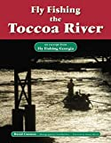 Fly Fishing the Toccoa River: An Excerpt from Fly Fishing Georgia (No Nonsense Fly Fishing Guidebooks)