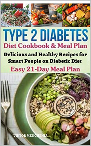 Type 2 Diabetes Diet Cookbook & Meal Plan: Delicious and Healthy Recipes for Smart People on Diabetic Diet Easy 21-Day Meal Plan (English Edition)