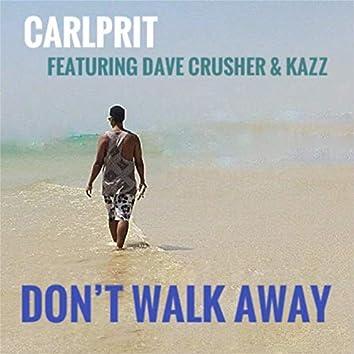 Don't Walk Away (feat. Dave Crusher & Kazz)