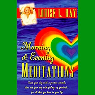 Morning and Evening Meditations                   By:                                                                                                                                 Louise L. Hay                               Narrated by:                                                                                                                                 Louise L. Hay                      Length: 53 mins     84 ratings     Overall 4.6