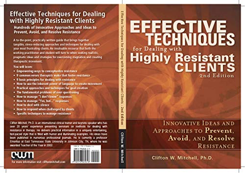 Effective Techniques for Dealing with Highly Resistant Clients: Innovative Ideas and Approaches to Prevent, Avoid, and Resolve Therapeutic Resistance (English Edition)
