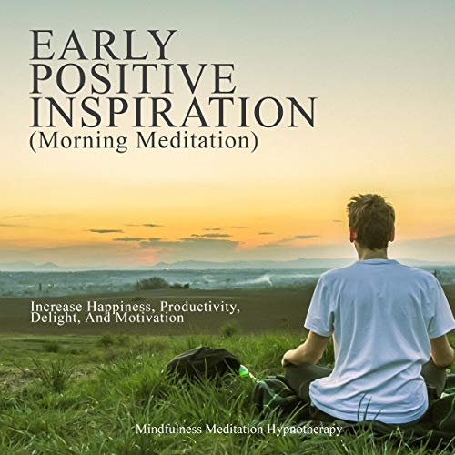Early Positive Inspiration (Morning Meditation) audiobook cover art