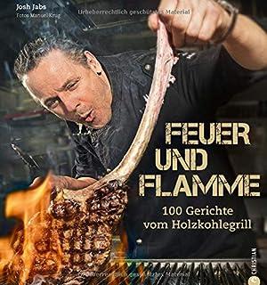 Feuer und Flamme! Grill-Buch: Die besten Rezepte aus dem Gol