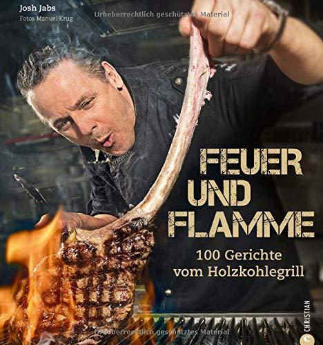 Feuer und Flamme! Grill-Buch: Die besten Rezepte aus dem Goldhorn-Beefclub. Die neue Art zu Grillen. Edle Fleisch- und Fischqualitäten, auf Holzkohle zubereitet.: 100 Gerichte vom Holzkohlegrill
