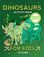 Dinosaurs activity book for kids: A Stimulating Workbook with Mazes, Dot to Dot Pages, Word Search Puzzles, Coloring and More! (100 Fun Activities)
