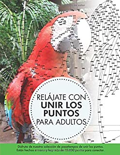 Relájate con Unir los puntos para adultos: Disfruta de nuestra colección de pasatiempos de unir los puntos. Están hechos a mano y hay más de 15.000 puntos para conectar. (Spanish Edition)