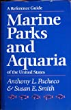 Marine Parks and Aquaria of the United States: A Reference Guide - Anthony L. Pacheco