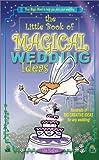 The Little Book of Magical Wedding Ideas