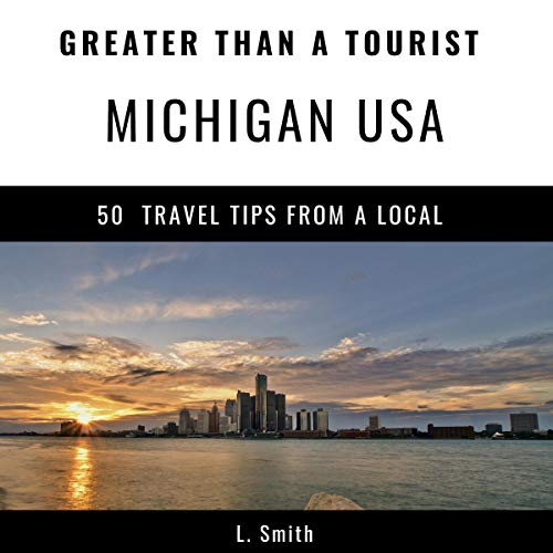 Greater Than a Tourist - Michigan USA: 50 Travel Tips from a Local audiobook cover art