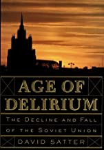 Age of Delirium: The Decline and Fall of the Soviet Union by David Satter (1996-05-14)