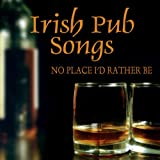 Irish Pub Songs - No Place I'd Rather Be