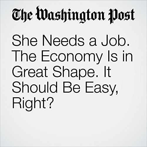She Needs a Job. The Economy Is in Great Shape. It Should Be Easy, Right? copertina