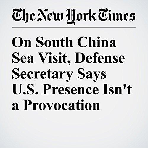 On South China Sea Visit, Defense Secretary Says U.S. Presence Isn't a Provocation audiobook cover art