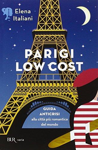 Parigi low cost. Guida anticrisi alla città più romantica del mondo