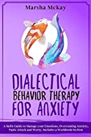 Dialectical Behavior Therapy for Anxiety: A Skills Guide to Manage Your Emotions, Overcoming Anxiety, Panic Attack and Worry