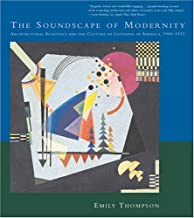 The Soundscape of Modernity: Architectural Acoustics and the Culture of Listening in America, 1900–1933 (The MIT Press)