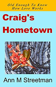 Craig's Hometown: Old Enough To Know How Love Works by [Ann M. Streetman]