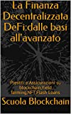 La Finanza Decentralizzata DeFi:dalle basi all'avanzato: Prestiti e Assicurazioni su blockchain,Yield farming,NFT,Flash Loans (Italian Edition)