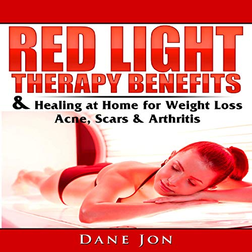 Red Light Therapy Benefits and Healing at Home for Weight Loss, Acne, Scars and Arthritis audiobook cover art