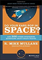 Do Your Ears Pop in Space? and 500 Other Surprising Questions about Space Travel