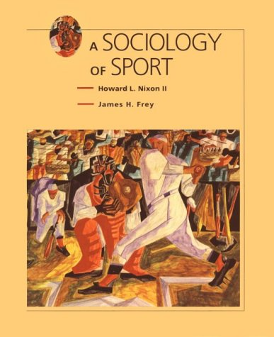 Compare Textbook Prices for Sociology of Sport 1 Edition ISBN 9780534247621 by Nixon, Howard L.,Frey, James H.